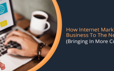 How Internet Marketing Takes Business To The Next Level (Bringing In More Customers)