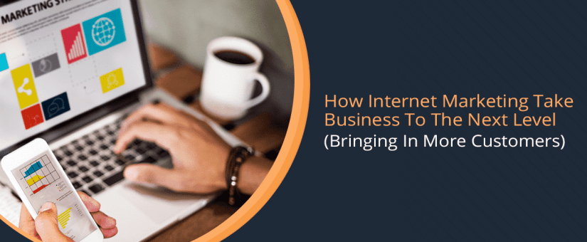 How Internet Marketing Takes Business To The Next Level